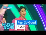 [HOT] B.A.P - Feel So Good, 비에이피 - 필소굿 Show Music core 20160305