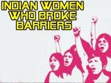 Indian Women Who Broke Barriers | Boldsky