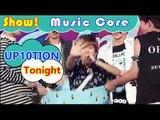 [HOT] UP10TION - Tonight, 업텐션 - 오늘이 딱이야 Show Music core 20160903