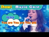 [HOT] WAX - You are Your are You are, 왁스 - 너를 너를 너를 Show Music core 20161105
