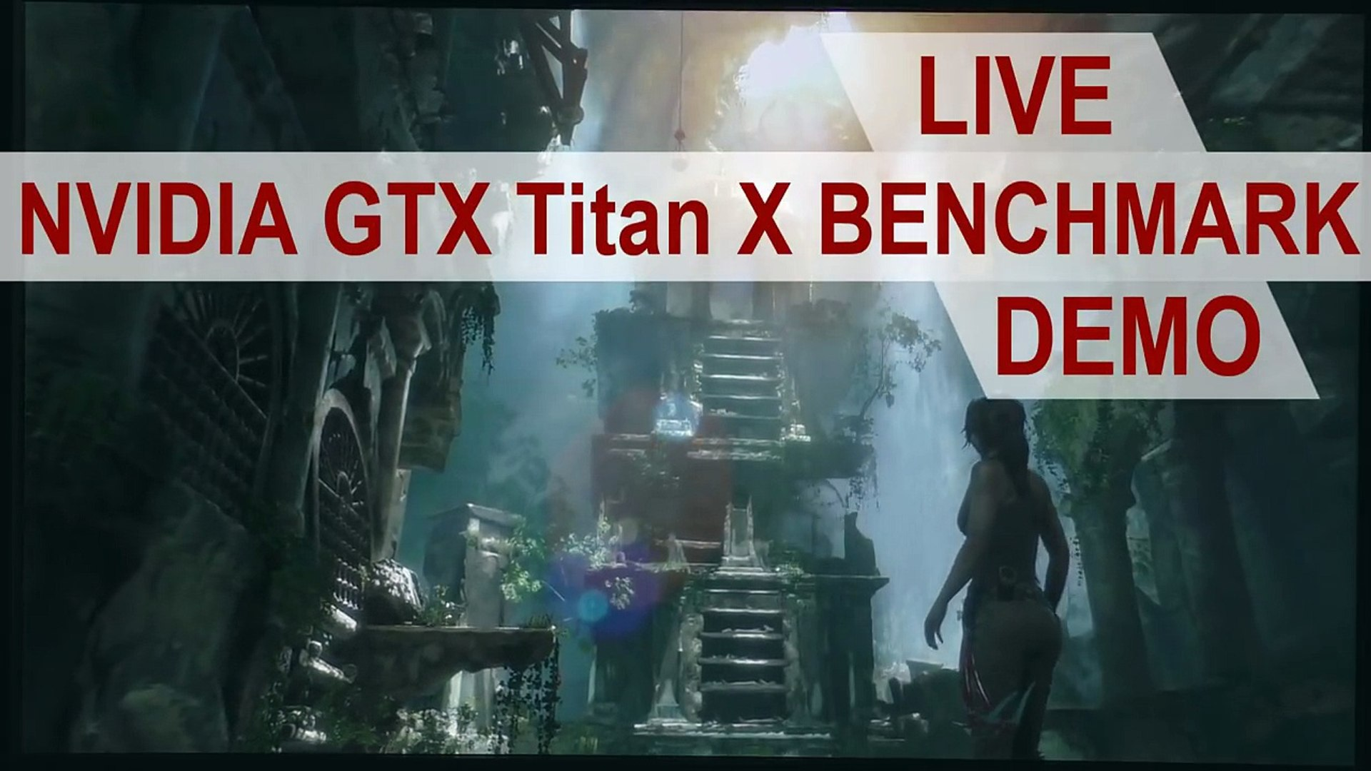 NVIDIA GTX Titan X: Rise of the Tomb Raider (Live Benchmark Demo)