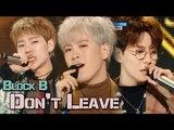 [Comeback Stage] BLOCK B - Don't Leave, 블락비 - 떠나지마요 Show Music core 20180113