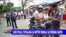 #PTVNEWS: 5,000 pulis, itatalaga sa Metro Manila sa Semana Santa