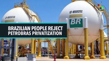 BRAZILIAN PEOPLE REJECT PETROBRAS PRIVATIZATION