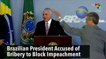 Brazilian President Accused of Bribery to Block Impeachment