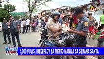 #SentroBalita: 5,000 pulis, idedeploy sa Metro Manila sa Semana Santa