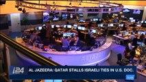 i24NEWS DESK | Al Jazeera: Qatar stalls Israeli ties in U.S. doc. | Saturday, March 10th 2018