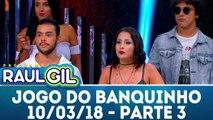 Jogo do Banquinho - 10.03.18 - Parte 3