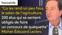 """""""Ça les rend un peu fous, le salon de l'agriculture, 200 élus qui se sentent obligés de faire un concours de quéquette pour savoir qui va rester le plus longtemps,"""" estime Michel-Edouard Leclerc"""