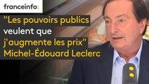 """""""Les pouvoirs publics veulent que j'augmente les prix (...) que les distributeurs les moins chers augmentent les prix de 10%"""" dénonce Michel-Edouard Leclerc"""