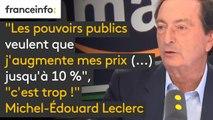 """""""Les pouvoirs publics veulent que j'augmente mes prix (...) jusqu'à 10 %"""", """"c'est trop !"""", s'indigne Michel-Edouard Leclerc"""