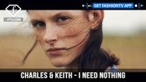 CHARLES & KEITH presents I Need Nothing I Seek Nothing I Desire Nothing ,  FashionTV ,  FTV