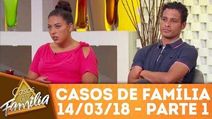 Casos de Família - 14.03.18 - Parte 1