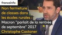 """Non fermeture de classes dans les écoles rurales : Macron """"parlait de la rentrée de septembre"""" 2017, selon Christophe Castaner"""