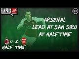Arsenal Lead at San Siro at Half Time - AC Milan 0 - 1 Arsenal - Half Time Phone In - FanPark Live