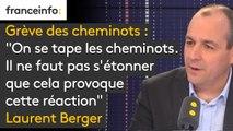 """Grève des cheminots : """"On se tape les cheminots. Il ne faut pas s'étonner que cela provoque cette réaction"""" explique Laurent Berger"""