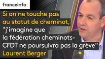 """Si on ne touche pas au statut de cheminot, """"j'imagine que la fédération cheminots-CFDT ne poursuivra pas la grève"""" affirme Laurent Berger, qui ajoute : """"On est le 16 mars, ça laisse 15 jours, trois semaines, pour discuter, discutons."""""""