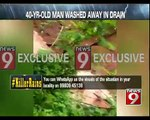 Ramanagara, 40 yr old man washed away in drain- NEWS9