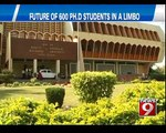 Future of 600 PH.D Students in a Limbo - NEWS9