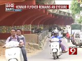 Hennur flyover remains an eyesore - NEWS9