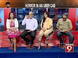 'Uber Horror in Bengaluru', a NEWS9 discussion- NEWS9