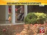 Hubballi, good samaritian thrashed by extortionists- NEWS9