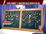 Bengaluru, cops arrest 3, recover gold worth @8 lakh- NEWS9