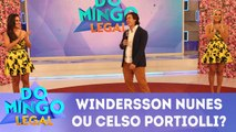 Windersson Nunes ou Celso Portiolli?