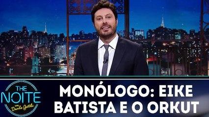 Monólogo: Eike Batista e o Orkut
