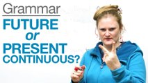 Tenses in English - Future or Present Continuous