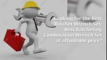 Looking for the Best Ratchet Wrench Set, Best Ratcheting Combination Wrench Set at affordable price