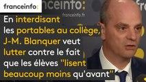 """En interdisant les portables au collège, Jean-Michel Blanquer veut lutter contre le fait que les élèves """"lisent beaucoup moins qu'avant"""""""