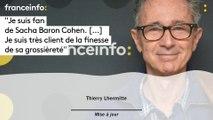 """Thierry Lhermitte : """"Je suis fan de Sacha Baron Cohen. [...] Je suis très client de la finesse de sa grossièreté"""""""