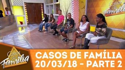 Casos de Família - 20.03.18 - Parte 2