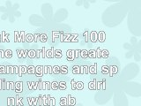 Drink More Fizz 100 of the worlds greatest champagnes and sparkling wines to drink with 5bf2ca98