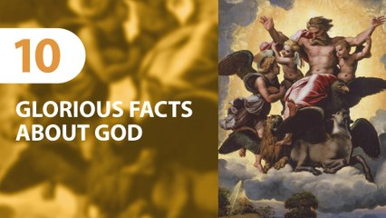 10 Glorious Facts about God