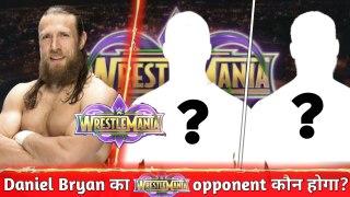 Daniel Bryan Opponent Revealed At Wrestlemania 34 Daniel Bry