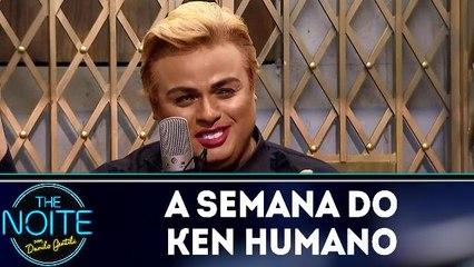 A semana do Ken Humano 20.03.18