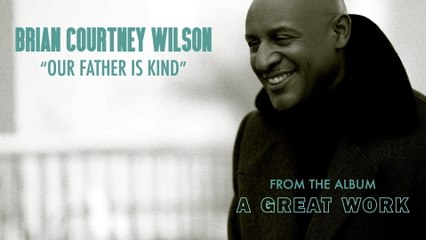 Brian Courtney Wilson - Our Father Is Kind