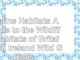 Britains Habitats A Guide to the Wildlife Habitats of Britain and Ireland Wild Guides 570bec3e