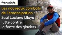 Les nouveaux combats de l'émancipation : Saul Luciano Lliuya lutte contre la fonte des glaciers