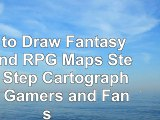 How to Draw Fantasy Art and RPG Maps Step by Step Cartography for Gamers and Fans efe97581