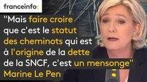 """""""Le statut des cheminots n'est pas la raison de la dette de la SNCF. On peut y toucher, il n'y a pas de tabou (…) Mais faire croire que c'est le statut des cheminots qui est à l'origine de la dette de la SNCF, c'est un mensonge"""", selon Marine Le Pen"""