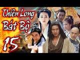 Phim Kiếm Hiệp Hay Nhất 2018 | THIÊN LONG BÁT BỘ - Tập 15 | Film4K