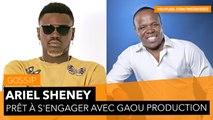 Ariel Sheney prêt à s'engager avec Gaou Production