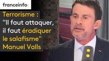 """#Terrorisme """"Il faut attaquer, il faut éradiquer le salafisme (...) Tous les salafistes ne sont pas terroristes mais tous les terroristes sont salafistes"""" pour Manuel Valls"""