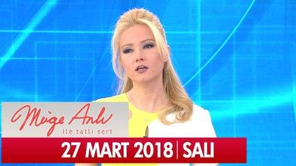 Müge Anlı ile Tatlı Sert 27 Mart 2018 - Tek Parça