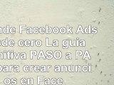 Aprende Facebook Ads desde cero La guía definitiva PASO a PASO para crear anuncios en e48e8eb1