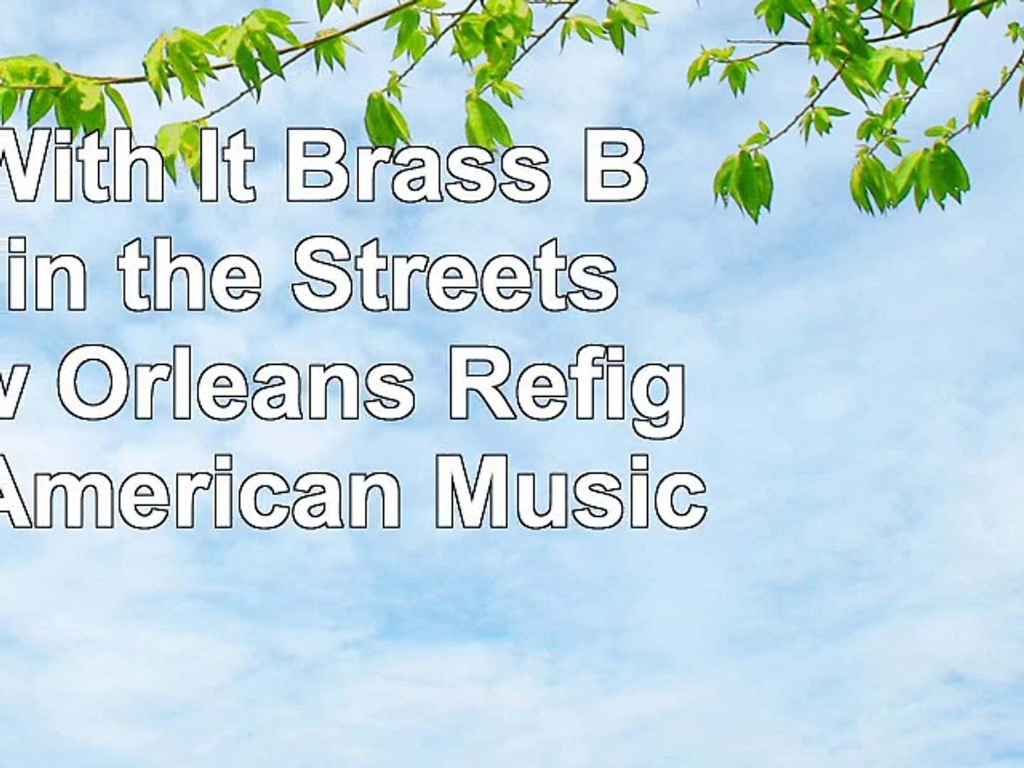 Roll With It Brass Bands in the Streets of New Orleans Refiguring American Music 2795381e