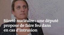 Propos polémique d'une députée LRM, qui propose de tirer «sans se poser de question» en cas d'intrusion dans une centrale nucléaire
